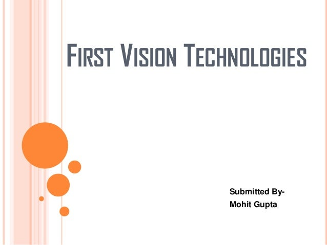 FIRST VISION TECHNOLOGIES  Submitted ByMohit Gupta