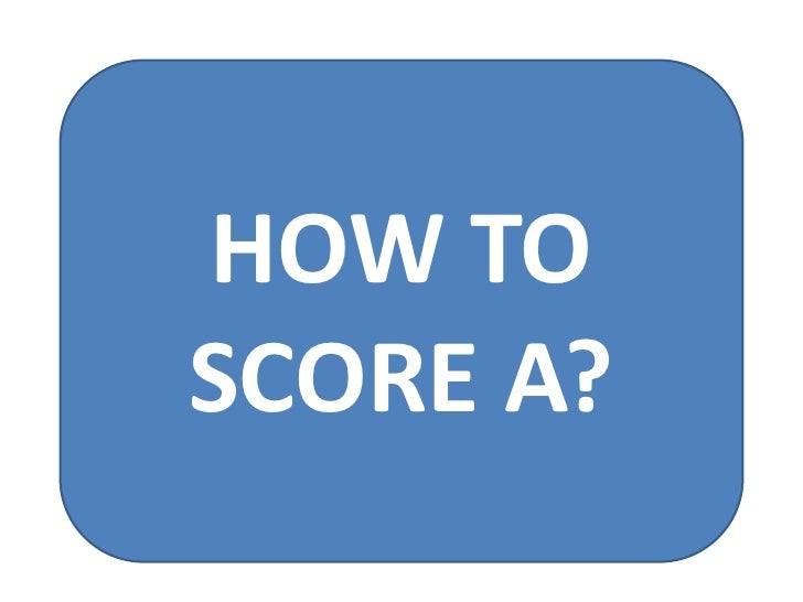HOW TO <br />SCORE A?<br />