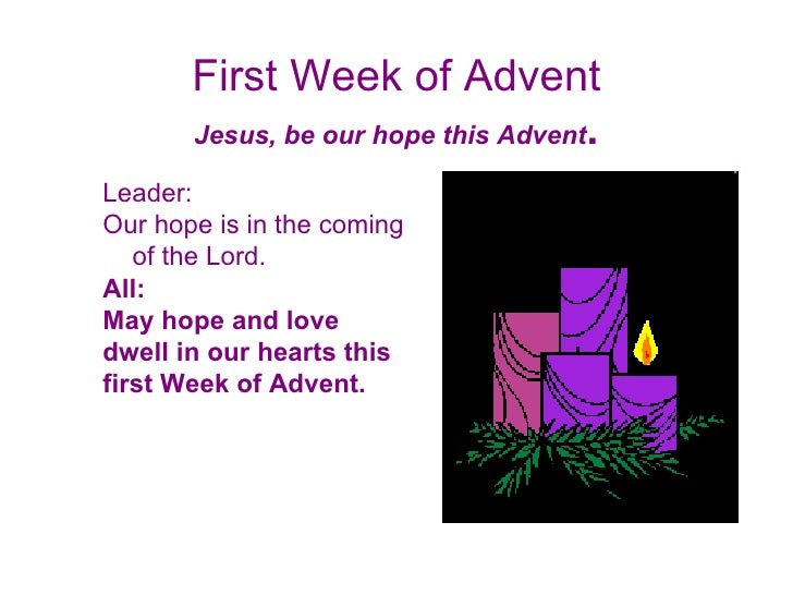 First Week of Advent Jesus, be our hope this Advent . Leader:  Our hope is in the coming of the Lord. All:  May hope and l...