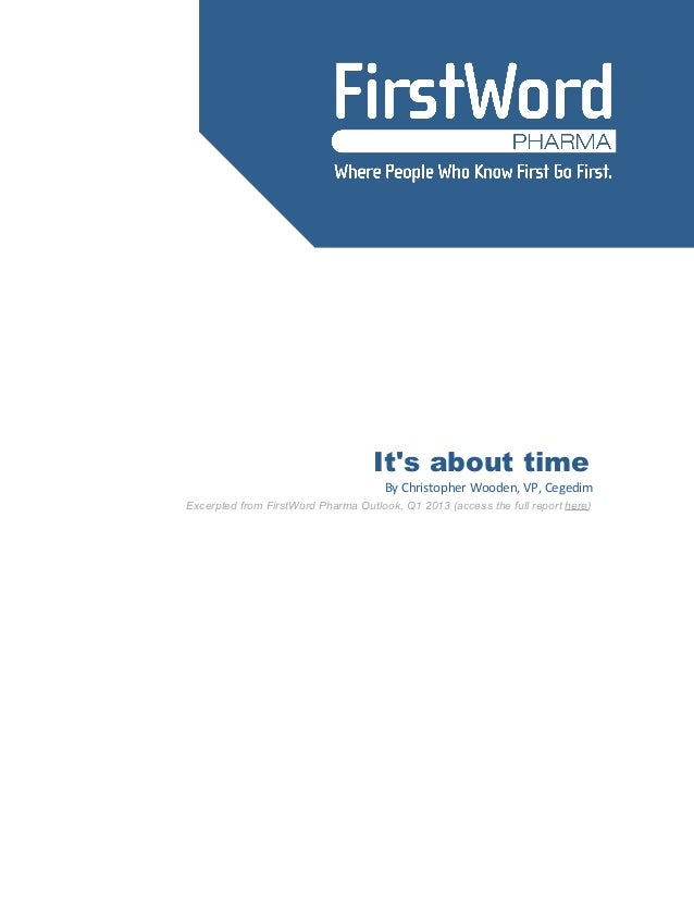 Its about timeBy Christopher Wooden, VP, CegedimExcerpted from FirstWord Pharma Outlook, Q1 2013 (access the full report h...