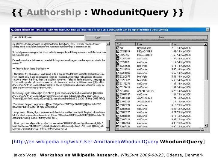 {{  Authorship  : WhodunitQuery }} [ http://en.wikipedia.org/wiki/User:AmiDaniel/WhodunitQuery   WhodunitQuery ]