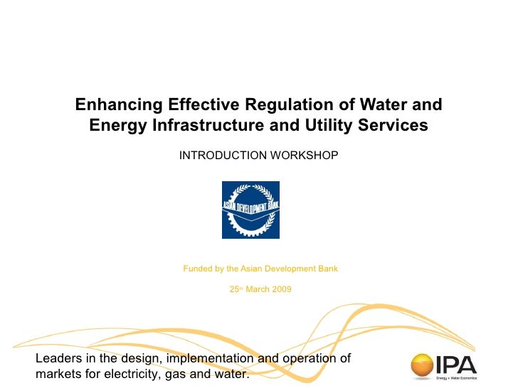Enhancing Effective Regulation of Water and Energy Infrastructure and Utility Services INTRODUCTION WORKSHOP Funded by the...