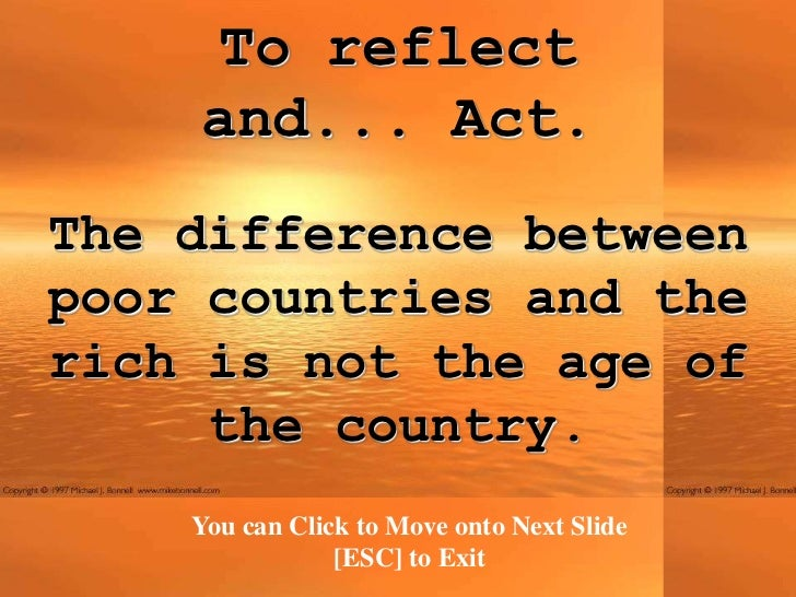 To reflect    and... Act.The difference betweenpoor countries and therich is not the age of     the country.    You can Cl...
