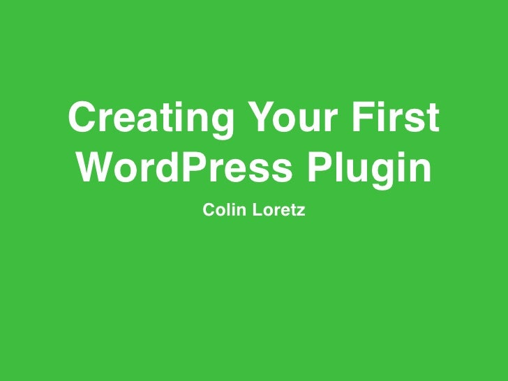 Creating Your First WordPress Plugin       Colin Loretz