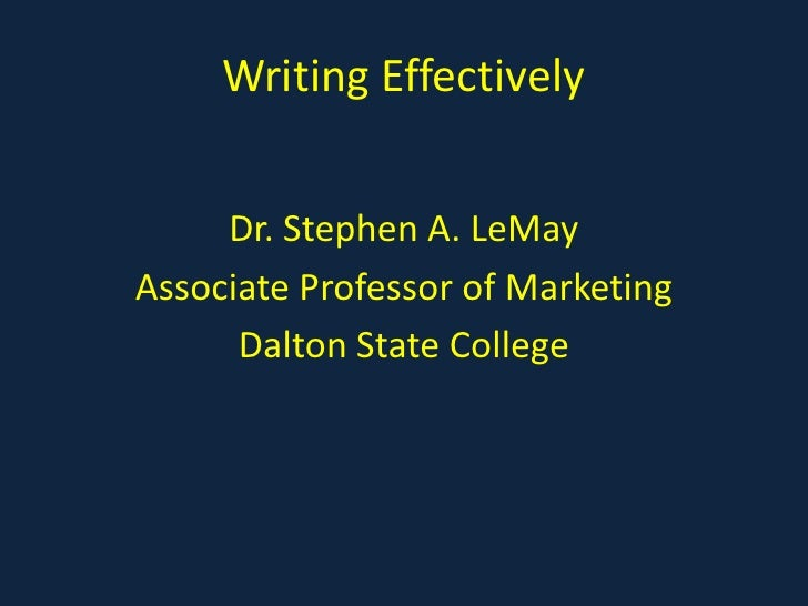 Writing Effectively<br />Dr. Stephen A. LeMay<br />Associate Professor of Marketing<br />Dalton State College<br />