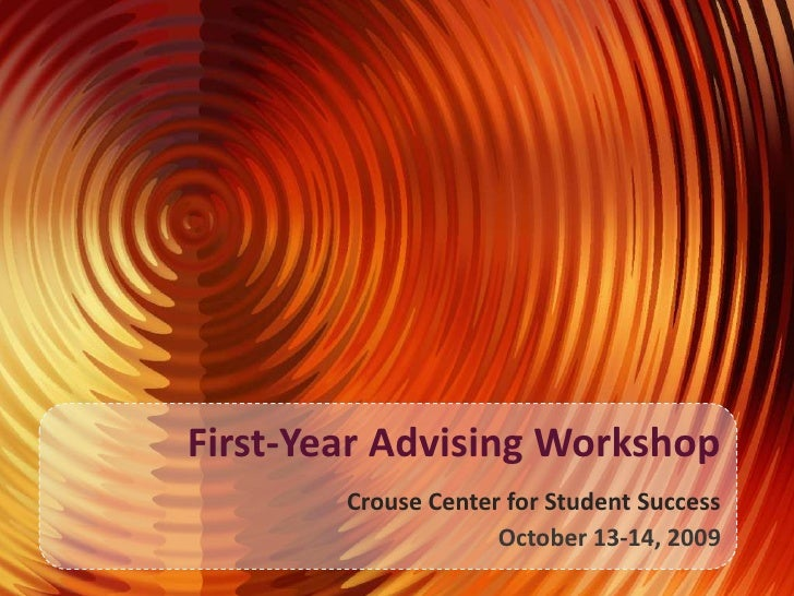 First-Year Advising WorkshopCrouse Center for Student Success<br />October 13-14, 2009<br />