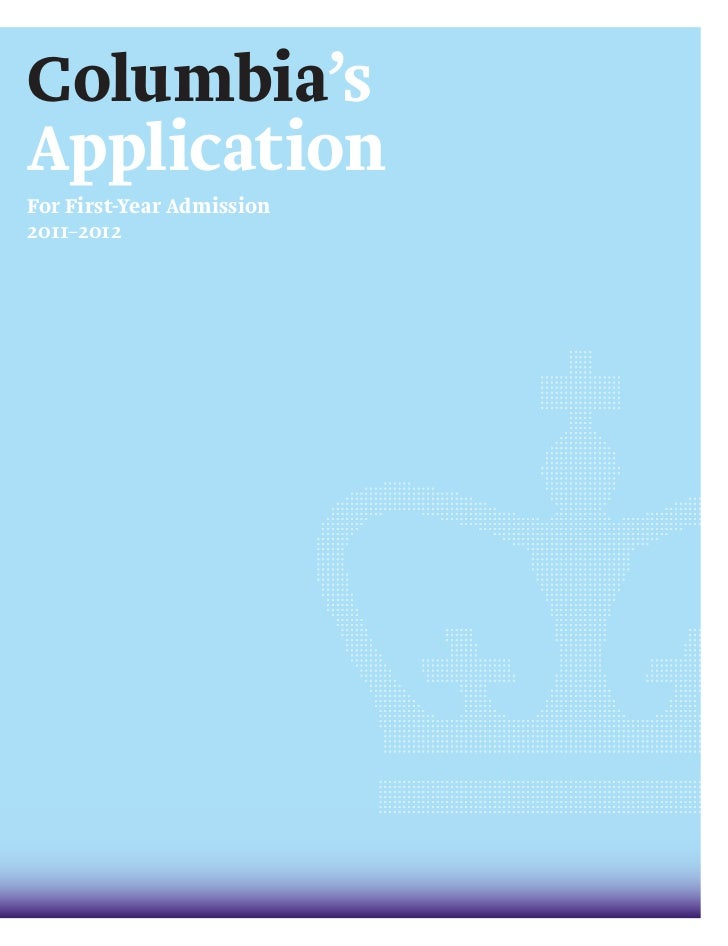 Columbia'sApplicationFor First-Year Admission2011–2012