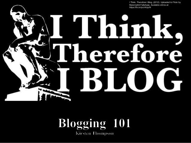 I Think, Therefore I Blog. (2012). Uploaded to Flickr by MarsmettnnTallahass. Available online at: https://flic.kr/p/cHUyJN