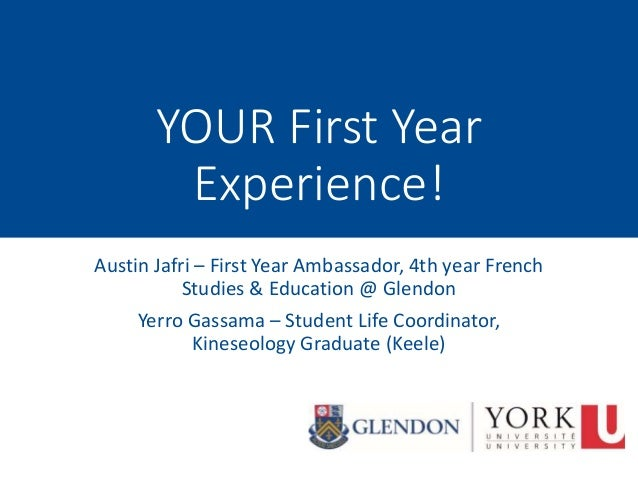 YOUR First Year Experience! Austin Jafri – First Year Ambassador, 4th year French Studies & Education @ Glendon Yerro Gass...