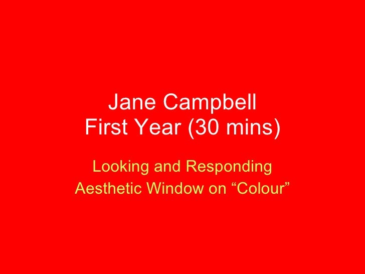 """Jane Campbell First Year (30 mins) Looking and Responding Aesthetic Window on """"Colour"""""""