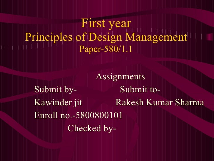 First year Principles of Design Management Paper-580/1.1 Assignments Submit by-  Submit to- Kawinder jit  Rakesh Kumar Sha...