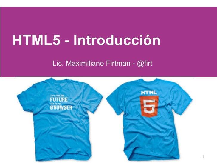 HTML5 - Introducción     Lic. Maximiliano Firtman - @firt                                        1