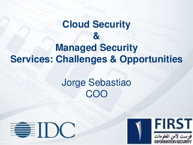 Cloud Security&Managed SecurityServices: Challenges & OpportunitiesJorge SebastiaoCOO