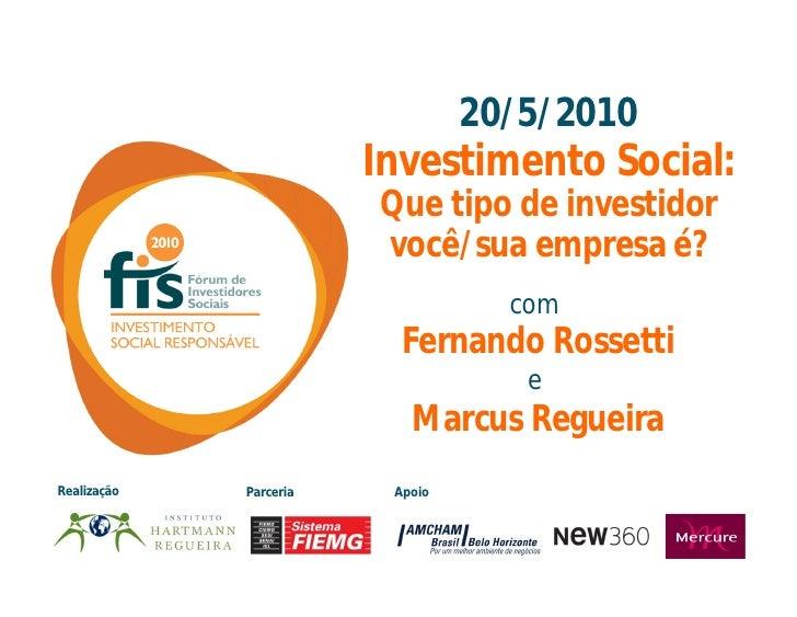 20/5/2010                         Investimento Social:                         Que tipo de investidor                     ...