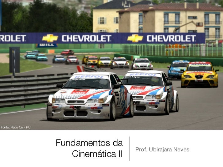 Fonte: Race On - PC.                       Fundamentos da                                          Prof. Ubirajara Neves  ...