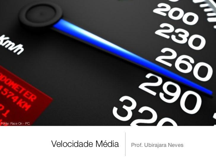 Fonte: Race On - PC.                       Velocidade Média   Prof. Ubirajara Neves