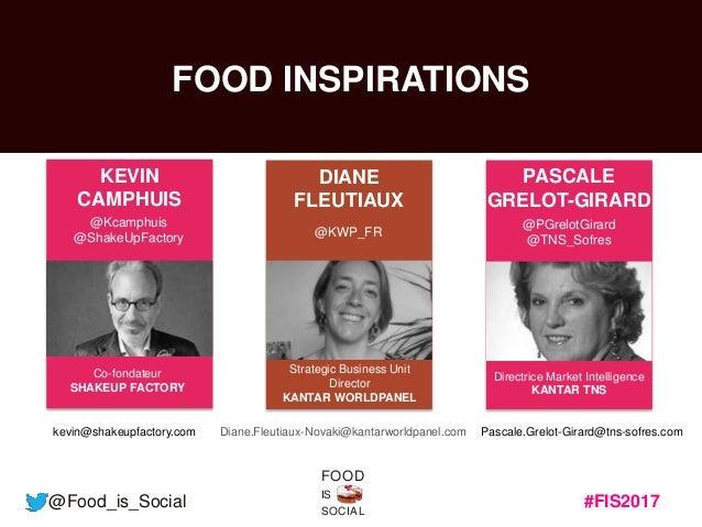 #FIS2017 IS SOCIAL FOOD @Food_is_Social FOOD INSPIRATIONS DIANE FLEUTIAUX Strategic Business Unit Director KANTAR WORLDPAN...