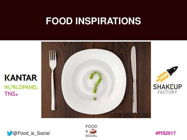 #FIS2017 IS SOCIAL FOOD @Food_is_Social FOOD INSPIRATIONS