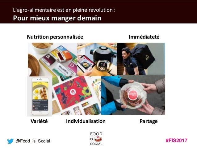 #FIS2017IS SOCIAL FOOD @Food_is_Social L'agro-alimentaire est en pleine révolution : Pour mieux manger demain Nutrition pe...