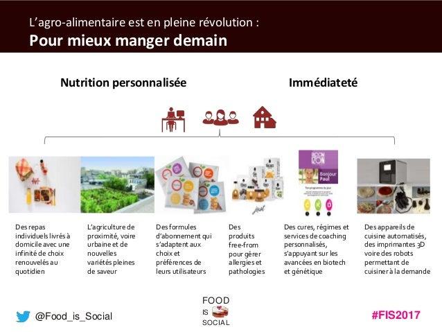 #FIS2017IS SOCIAL FOOD @Food_is_Social L'agro-alimentaire est en pleine révolution : Pour mieux manger demain Des cures, r...
