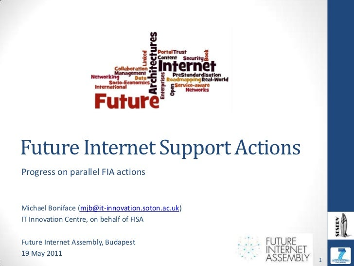 Future Internet Support Actions<br />Progress on parallel FIA actions<br />Michael Boniface (mjb@it-innovation.soton.ac.uk...