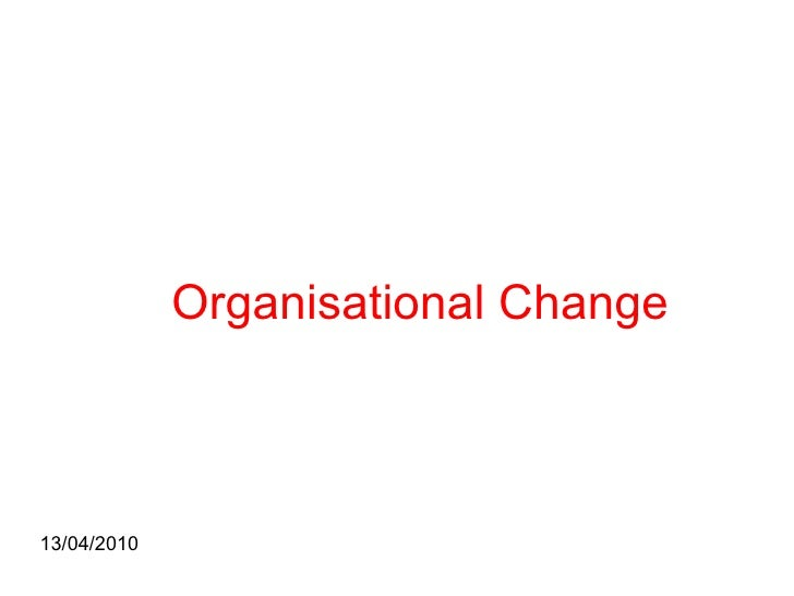 Organisational Change 13/04/2010
