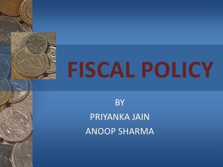 FISCAL POLICY BY PRIYANKA JAIN ANOOP SHARMA