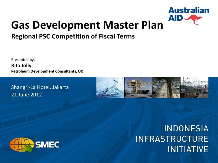 Gas Development Master PlanRegional PSC Competition of Fiscal TermsPresented by:Rita JollyPetroleum Development Consultant...