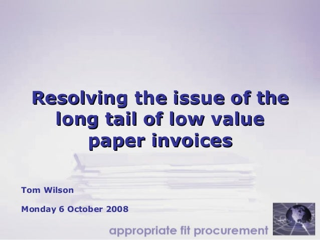 Resolving the issue of theResolving the issue of the long tail of low valuelong tail of low value paper invoicespaper invo...