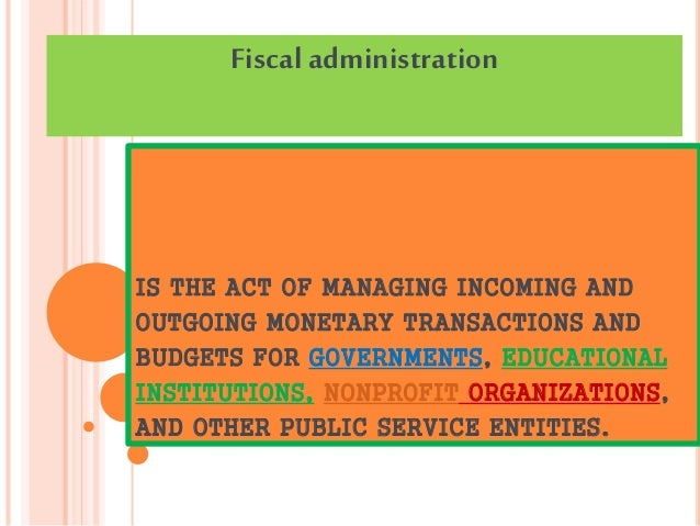 IS THE ACT OF MANAGING INCOMING AND OUTGOING MONETARY TRANSACTIONS AND BUDGETS FOR GOVERNMENTS, EDUCATIONAL INSTITUTIONS, ...