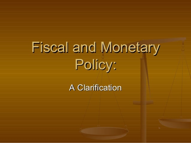 Fiscal and MonetaryFiscal and Monetary Policy:Policy: A ClarificationA Clarification