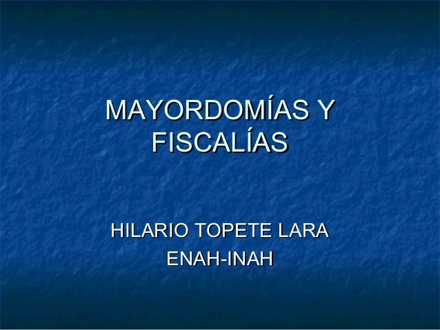 MAYORDOMÍAS Y FISCALÍAS HILARIO TOPETE LARA ENAH-INAH