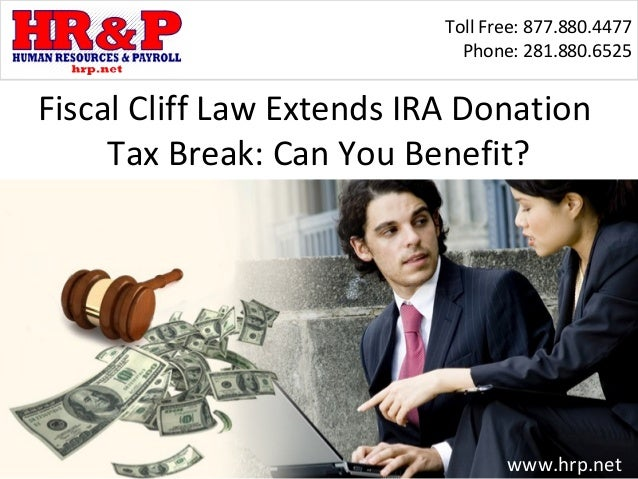 Toll Free: 877.880.4477                             Phone: 281.880.6525Fiscal Cliff Law Extends IRA Donation     Tax Break...