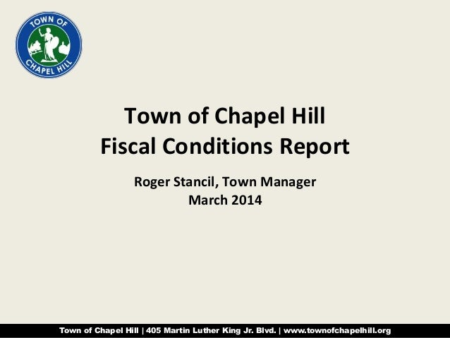 Town of Chapel Hill Fiscal Conditions Report Roger Stancil, Town Manager March 2014  Town of Chapel Hill | 405 Martin Luth...