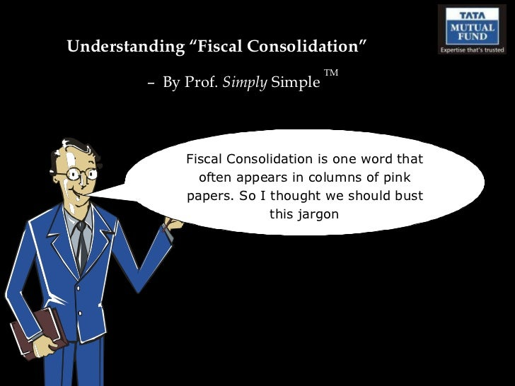 "Understanding ""Fiscal Consolidation"" –  By Prof.  Simply  Simple  TM Fiscal Consolidation is one word that often appears i..."