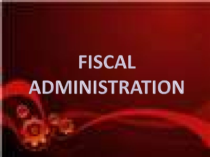 FISCAL ADMINISTRATION<br />