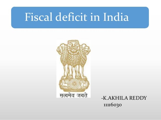 Fiscal deficit in India                -K.AKHILA REDDY                 11116030