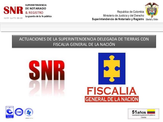 SUPERINTENDENCIA  DE NOTARIADO  & REGISTRO  La guarda de la fe pública  Republica de Colombia Ministerio de Justicia y del...