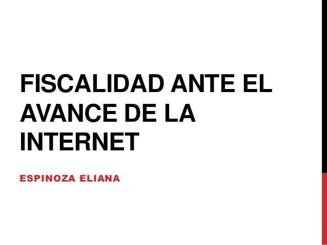 FISCALIDAD ANTE EL AVANCE DE LA INTERNET ESPINOZA ELIANA