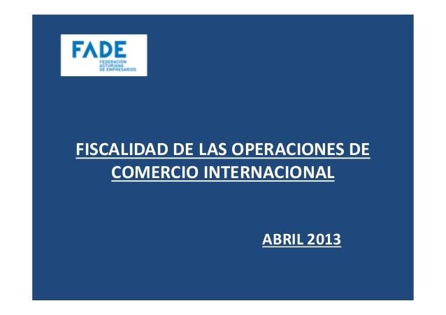 FISCALIDAD DE LAS OPERACIONES DE    COMERCIO INTERNACIONAL                    ABRIL 2013