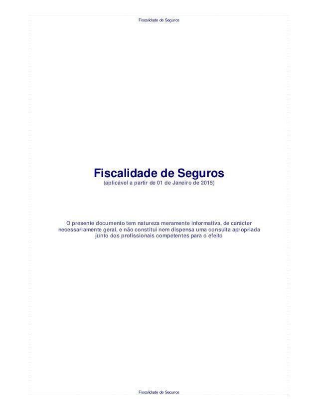 Fiscalidade de Seguros Fiscalidade de Seguros Fiscalidade de Seguros (aplicável a partir de 01 de Janeiro de 2015) O prese...
