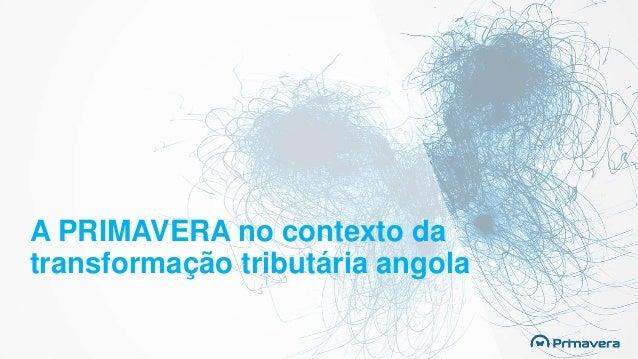 A PRIMAVERA no contexto da transformação tributária angola