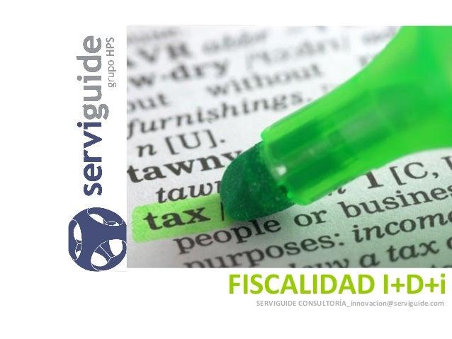 FISCALIDAD I+D+i  SERVIGUIDE CONSULTORÍA_innovacion@serviguide.com
