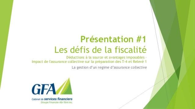 Présentation #1 Les défis de la fiscalité Déductions à la source et avantages imposables – Impact de l'assurance collectiv...