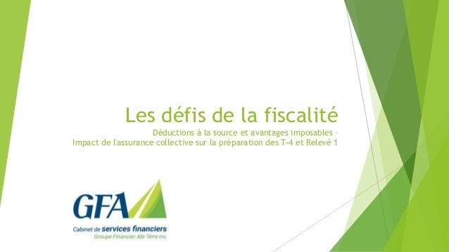 Les défis de la fiscalité Déductions à la source et avantages imposables – Impact de l'assurance collective sur la prépara...