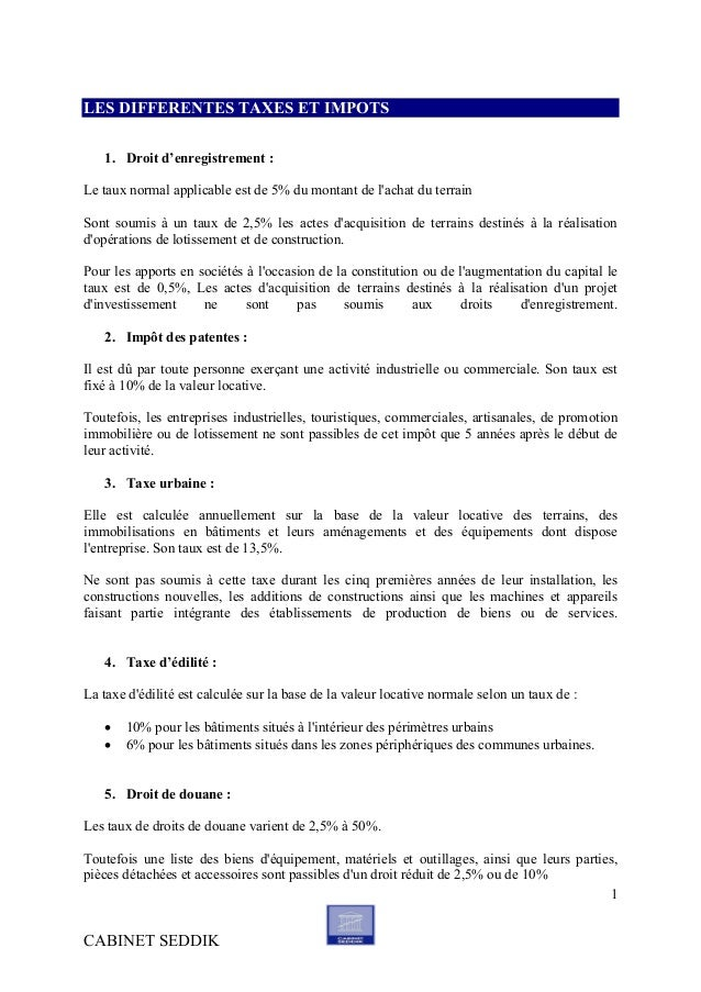 CABINET SEDDIK 1 LES DIFFERENTES TAXES ET IMPOTS 1. Droit d'enregistrement : Le taux normal applicable est de 5% du montan...