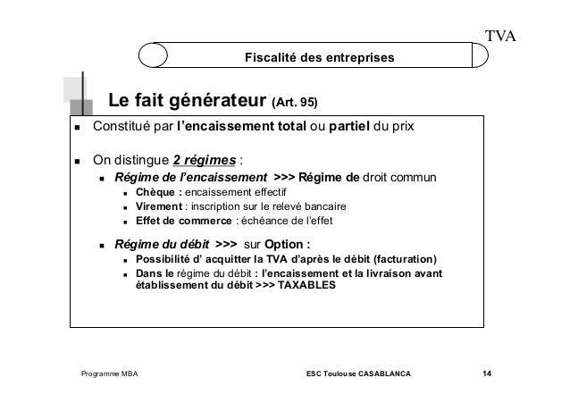 TVA Fiscalité des entreprises  Le fait générateur (Art. 95)   Constitué par l'encaissement total ou partiel du prix   ...