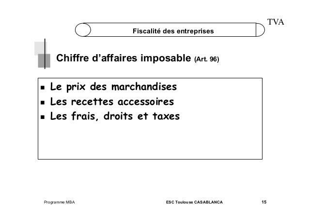 TVA  Fiscalité des entreprises  Chiffre d'affaires imposable (Art. 96)     Le prix des marchandises Les recettes acc...