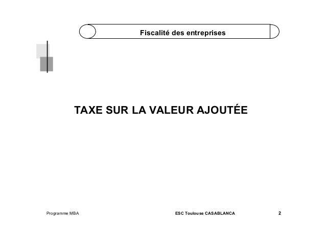 Fiscalité des entreprises  TAXE SUR LA VALEUR AJOUTÉE  Programme MBA  ESC Toulouse CASABLANCA  2