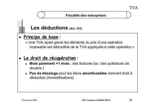 TVA Fiscalité des entreprises  Les déductions (Art. 101)   Principe de base : « Une TVA ayant grevé les éléments du prix...